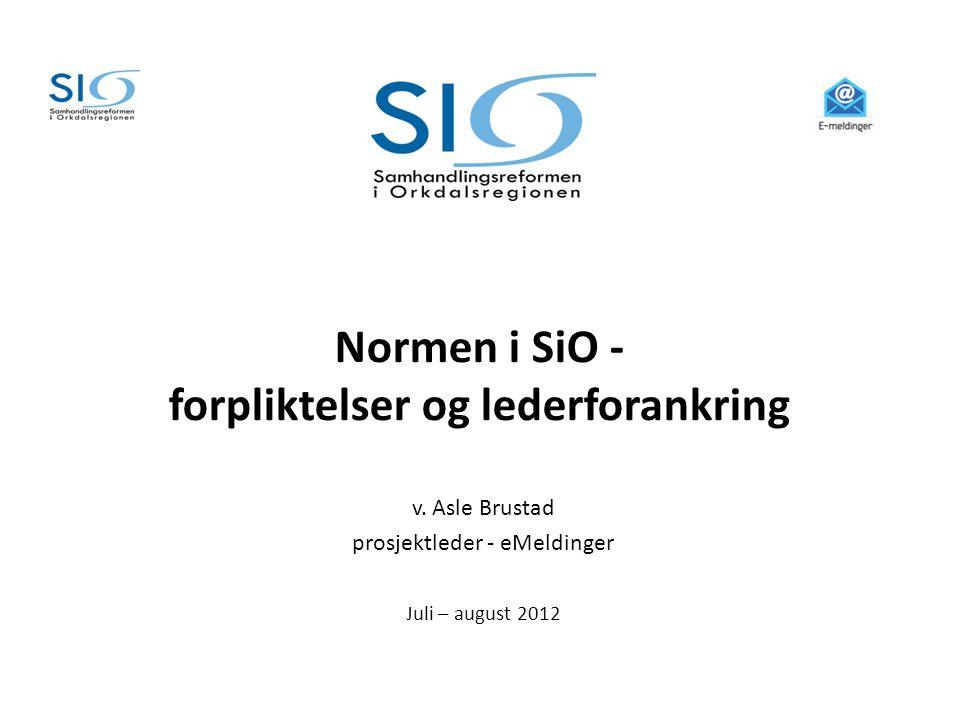 Normen i SiO - forpliktelser og lederforankring v. Asle Brustad prosjektleder - eMeldinger Juli – august 2012