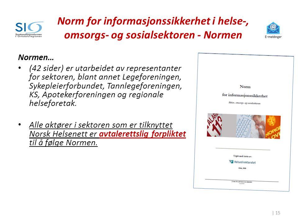 Norm for informasjonssikkerhet i helse-, omsorgs- og sosialsektoren - Normen Normen… • (42 sider) er utarbeidet av representanter for sektoren, blant