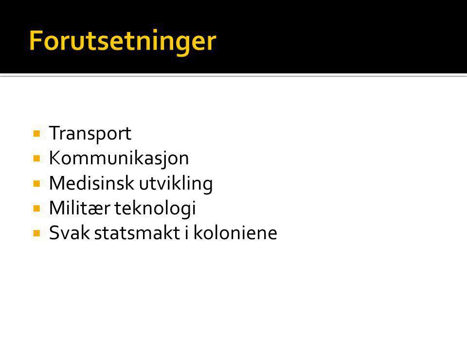  Transport  Kommunikasjon  Medisinsk utvikling  Militær teknologi  Svak statsmakt i koloniene