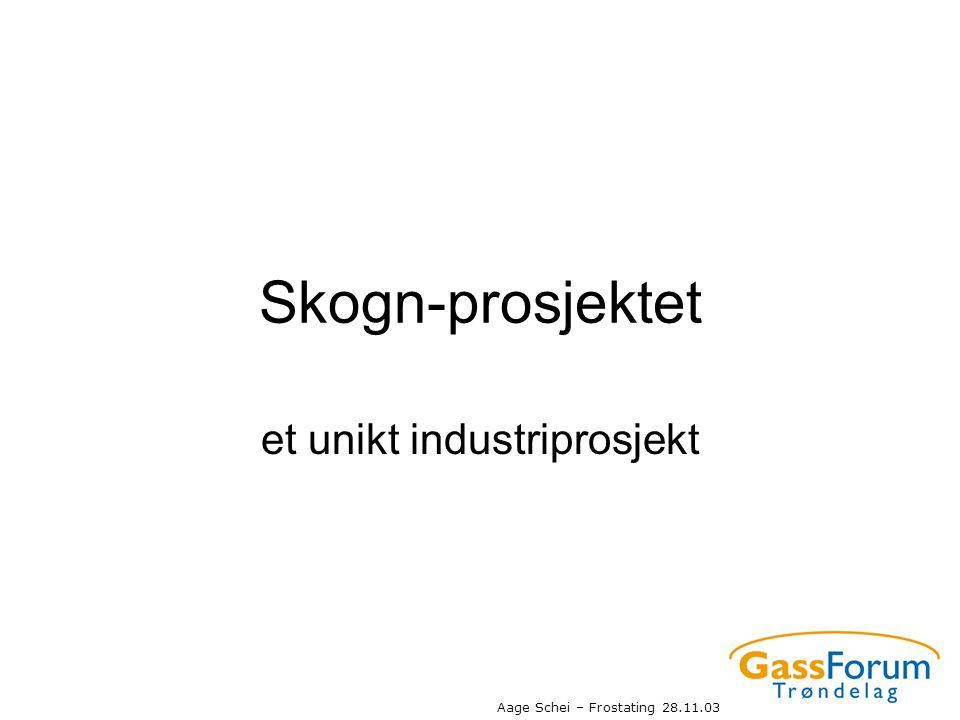 Aage Schei – Frostating 28.11.03 Skogn-prosjektet et unikt industriprosjekt