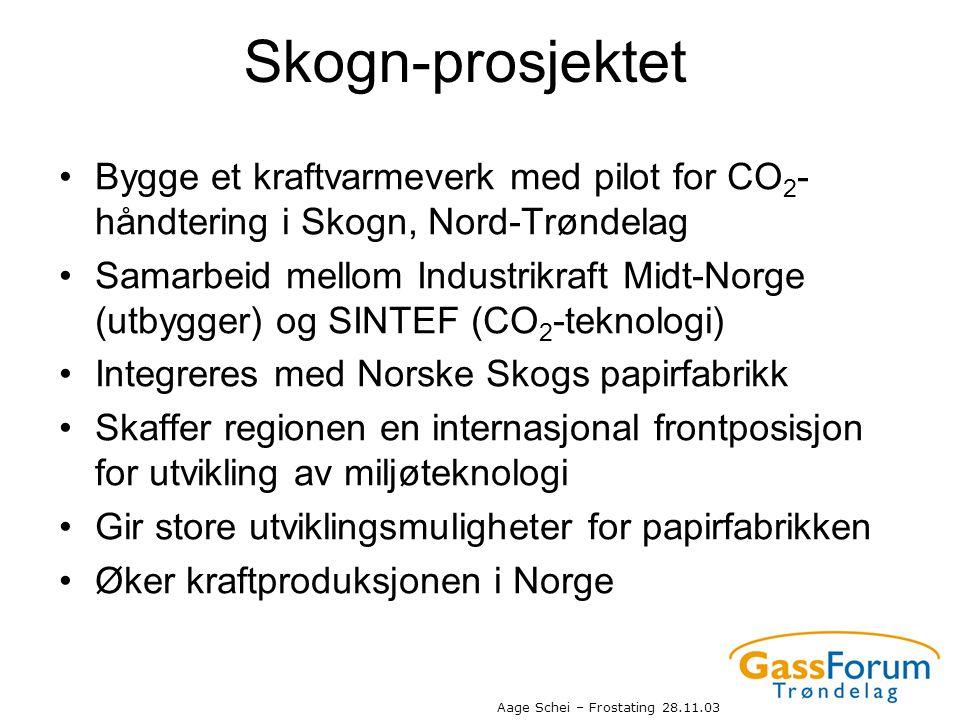 Aage Schei – Frostating 28.11.03 Skogn-prosjektet •Bygge et kraftvarmeverk med pilot for CO 2 - håndtering i Skogn, Nord-Trøndelag •Samarbeid mellom I