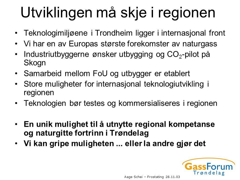 Aage Schei – Frostating 28.11.03 Utviklingen må skje i regionen •Teknologimiljøene i Trondheim ligger i internasjonal front •Vi har en av Europas stør