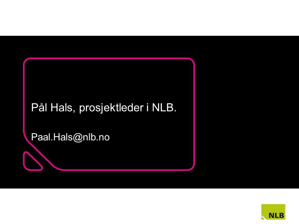 Pål Hals, prosjektleder i NLB. Paal.Hals@nlb.no