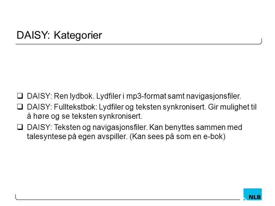 DAISY: Kategorier  DAISY: Ren lydbok. Lydfiler i mp3-format samt navigasjonsfiler.  DAISY: Fulltekstbok: Lydfiler og teksten synkronisert. Gir mulig