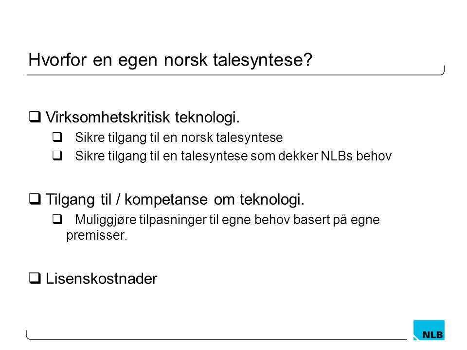 Hvorfor en egen norsk talesyntese?  Virksomhetskritisk teknologi.  Sikre tilgang til en norsk talesyntese  Sikre tilgang til en talesyntese som dek