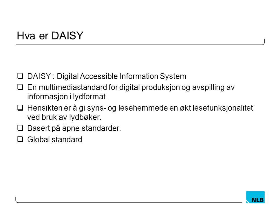 Hva er DAISY  DAISY : Digital Accessible Information System  En multimediastandard for digital produksjon og avspilling av informasjon i lydformat.