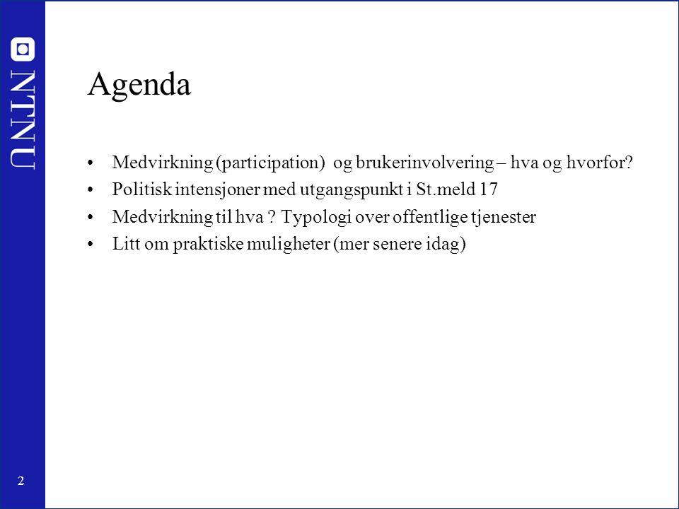 2 Agenda •Medvirkning (participation) og brukerinvolvering – hva og hvorfor? •Politisk intensjoner med utgangspunkt i St.meld 17 •Medvirkning til hva