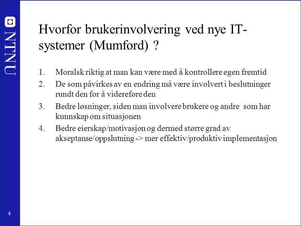 4 Hvorfor brukerinvolvering ved nye IT- systemer (Mumford) ? 1.Moralsk riktig at man kan være med å kontrollere egen fremtid 2.De som påvirkes av en e