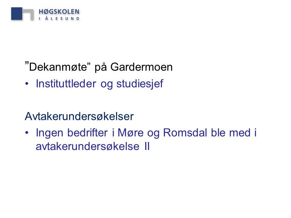 Dekanmøte på Gardermoen •Instituttleder og studiesjef Avtakerundersøkelser •Ingen bedrifter i Møre og Romsdal ble med i avtakerundersøkelse II