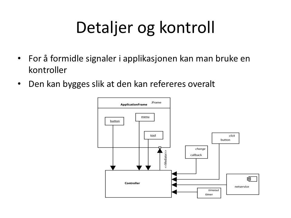 • For å formidle signaler i applikasjonen kan man bruke en kontroller • Den kan bygges slik at den kan refereres overalt Detaljer og kontroll