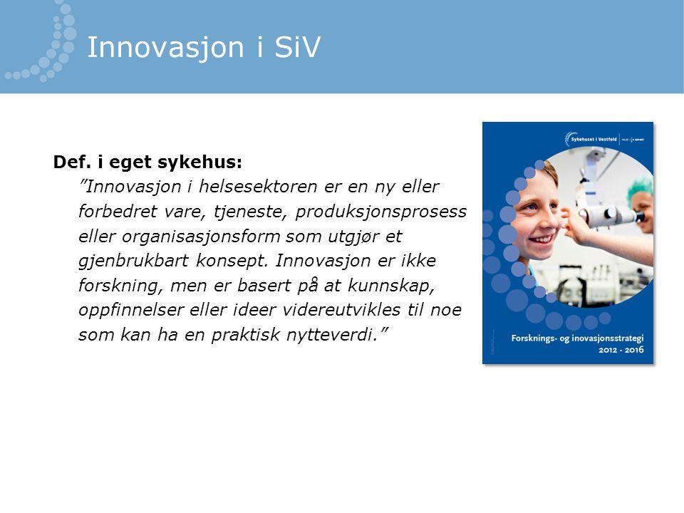 """Innovasjon i SiV Def. i eget sykehus: """"Innovasjon i helsesektoren er en ny eller forbedret vare, tjeneste, produksjonsprosess eller organisasjonsform"""