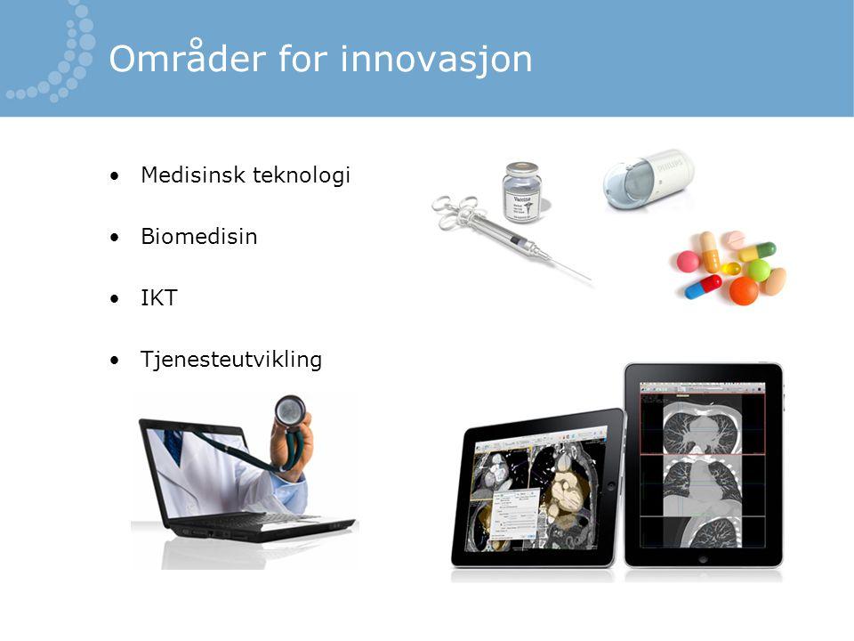 Områder for innovasjon •Medisinsk teknologi •Biomedisin •IKT •Tjenesteutvikling
