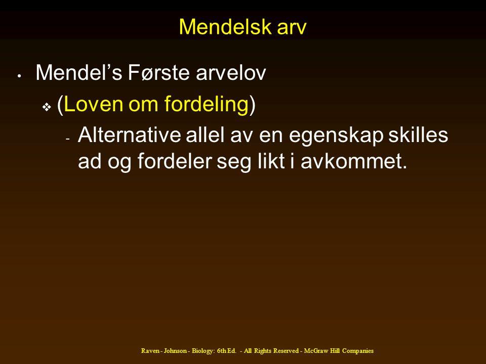 Mendelsk arv • Mendel's Første arvelov  (Loven om fordeling) - Alternative allel av en egenskap skilles ad og fordeler seg likt i avkommet.