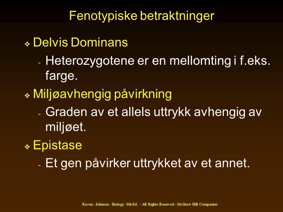 Fenotypiske betraktninger  Delvis Dominans - Heterozygotene er en mellomting i f.eks. farge.  Miljøavhengig påvirkning - Graden av et allels uttrykk