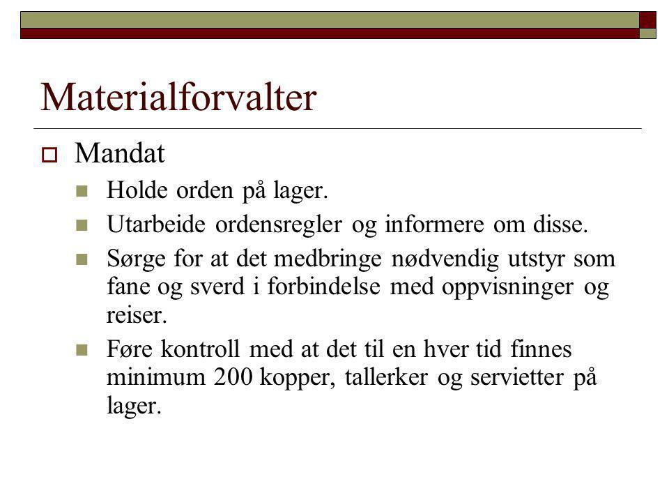 Materialforvalter  Mandat  Holde orden på lager.  Utarbeide ordensregler og informere om disse.  Sørge for at det medbringe nødvendig utstyr som f