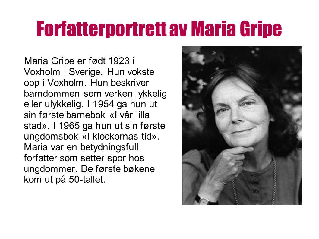 Forfatterportrett av Maria Gripe Maria Gripe er født 1923 i Voxholm i Sverige. Hun vokste opp i Voxholm. Hun beskriver barndommen som verken lykkelig