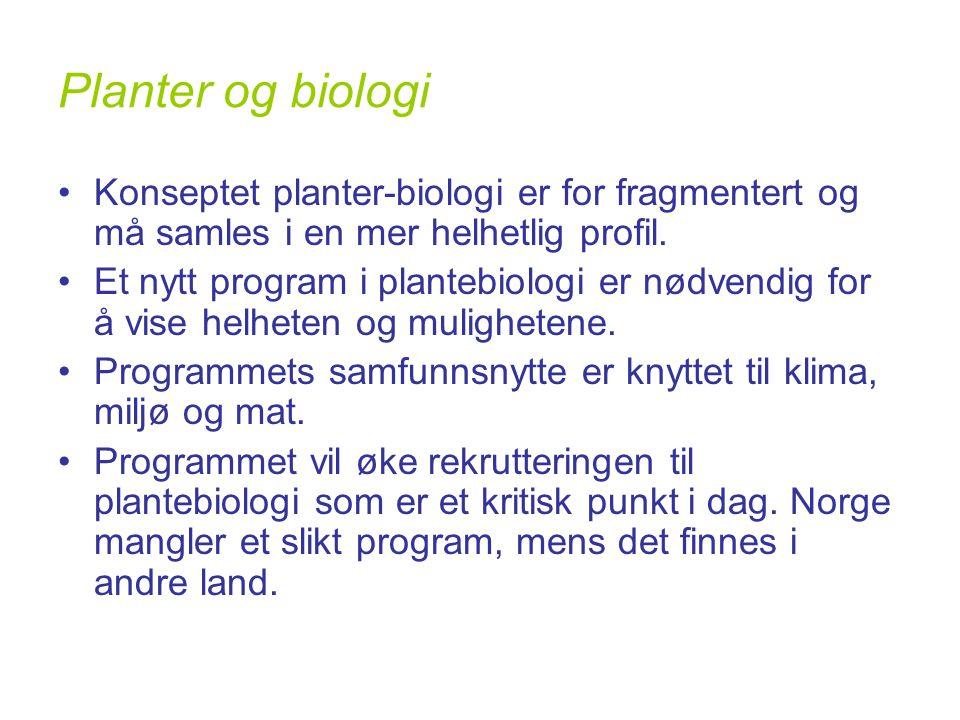 Planter og biologi •Konseptet planter-biologi er for fragmentert og må samles i en mer helhetlig profil.