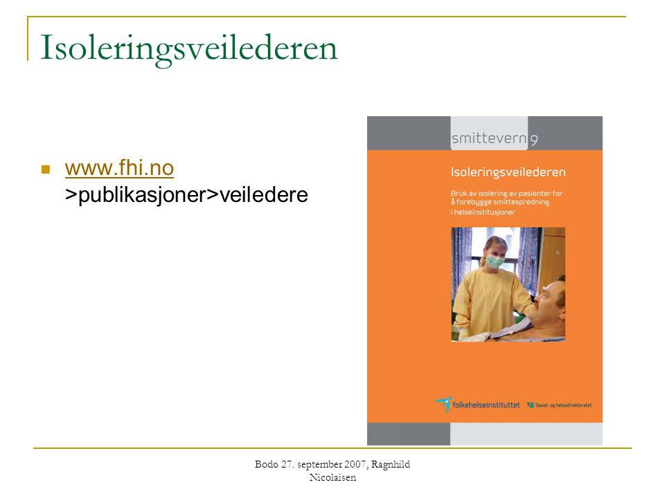 Bodø 27. september 2007, Ragnhild Nicolaisen Isoleringsveilederen  www.fhi.no >publikasjoner>veiledere www.fhi.no