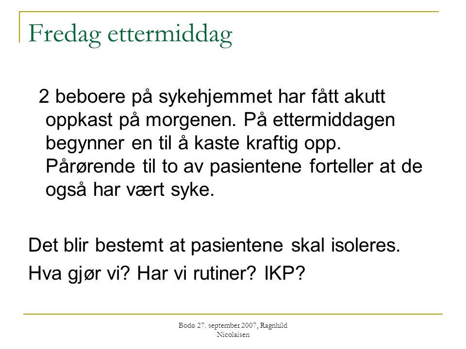 Bodø 27. september 2007, Ragnhild Nicolaisen Fredag ettermiddag 2 beboere på sykehjemmet har fått akutt oppkast på morgenen. På ettermiddagen begynner