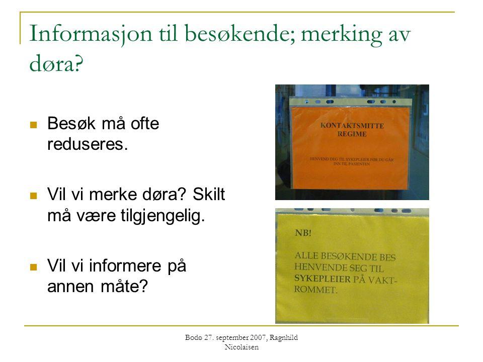 Bodø 27. september 2007, Ragnhild Nicolaisen Informasjon til besøkende; merking av døra?  Besøk må ofte reduseres.  Vil vi merke døra? Skilt må være