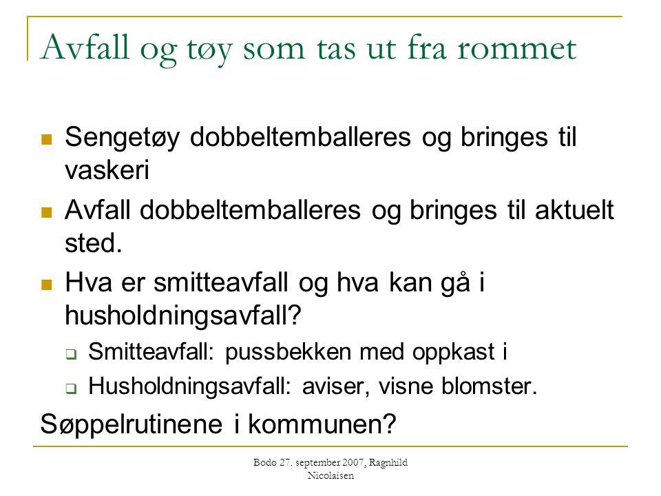 Bodø 27. september 2007, Ragnhild Nicolaisen Avfall og tøy som tas ut fra rommet  Sengetøy dobbeltemballeres og bringes til vaskeri  Avfall dobbelte