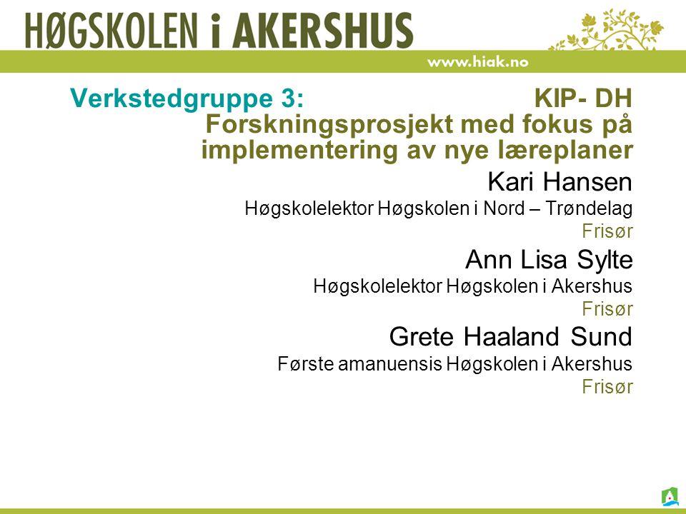 Verkstedgruppe 3: KIP- DH Forskningsprosjekt med fokus på implementering av nye læreplaner Kari Hansen Høgskolelektor Høgskolen i Nord – Trøndelag Fri