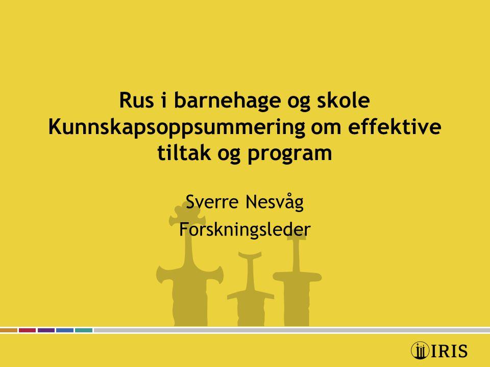 Rus i barnehage og skole Kunnskapsoppsummering om effektive tiltak og program Sverre Nesvåg Forskningsleder