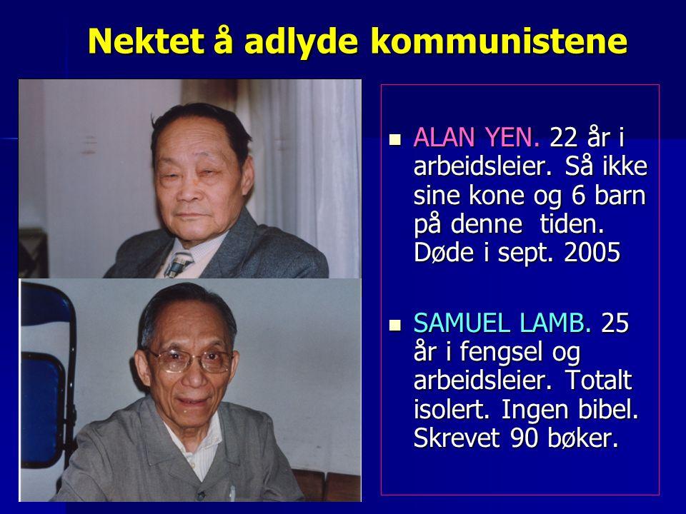 Nektet å adlyde kommunistene  ALAN YEN. 22 år i arbeidsleier. Så ikke sine kone og 6 barn på denne tiden. Døde i sept. 2005  SAMUEL LAMB. 25 år i fe