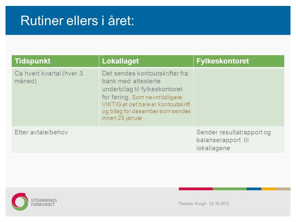 Rutiner ellers i året: Therese Krogh - 23.10.2012 TidspunktLokallagetFylkeskontoret Ca hvert kvartal (hver 3. måned) Det sendes kontoutskrifter fra ba
