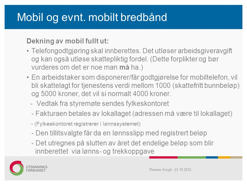 Mobil og evnt. mobilt bredbånd Dekning av mobil fullt ut: •Telefongodtgjøring skal innberettes. Det utløser arbeidsgiveravgift og kan også utløse skat