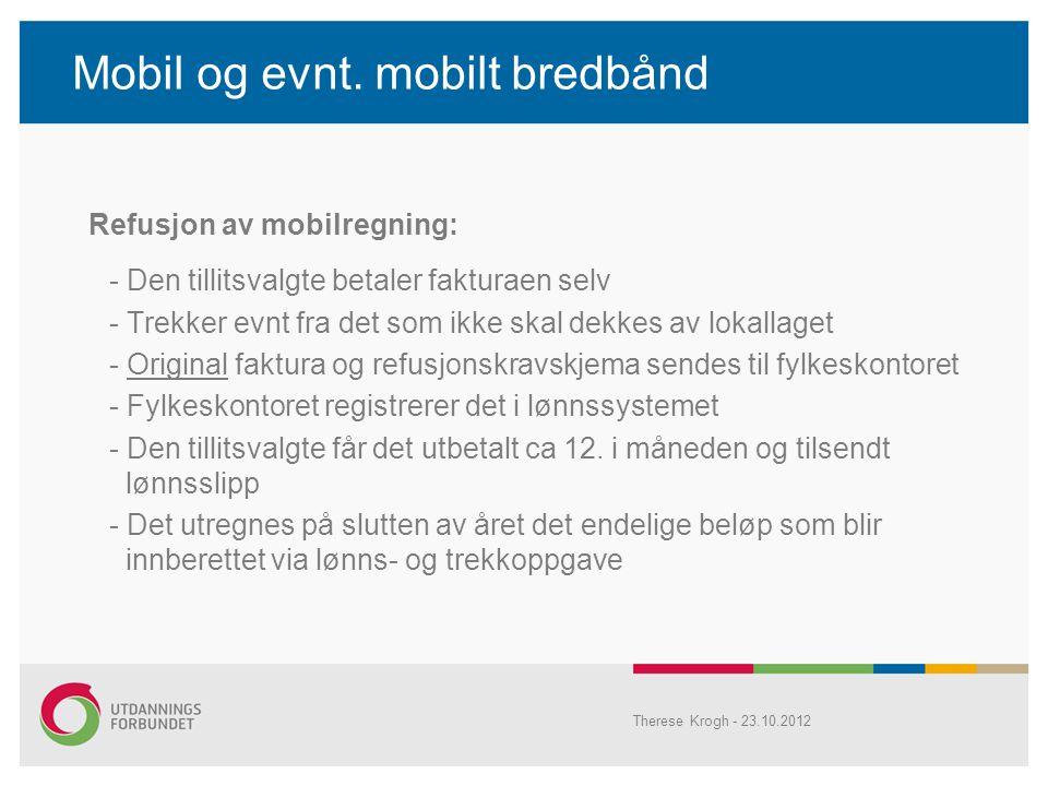 Mobil og evnt. mobilt bredbånd Refusjon av mobilregning: - Den tillitsvalgte betaler fakturaen selv - Trekker evnt fra det som ikke skal dekkes av lok