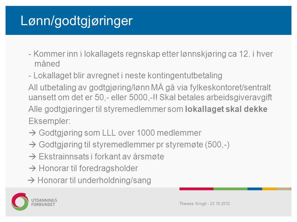 Lønn/godtgjøringer - Kommer inn i lokallagets regnskap etter lønnskjøring ca 12. i hver måned - Lokallaget blir avregnet i neste kontingentutbetaling