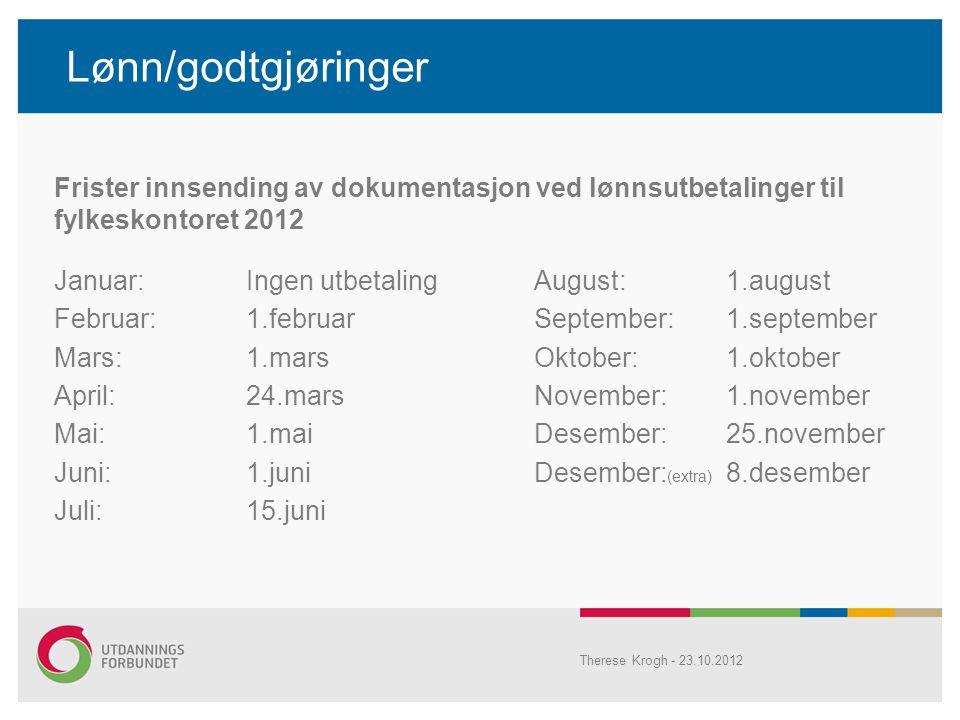 Lønn/godtgjøringer Frister innsending av dokumentasjon ved lønnsutbetalinger til fylkeskontoret 2012 Januar: Ingen utbetalingAugust: 1.august Februar: