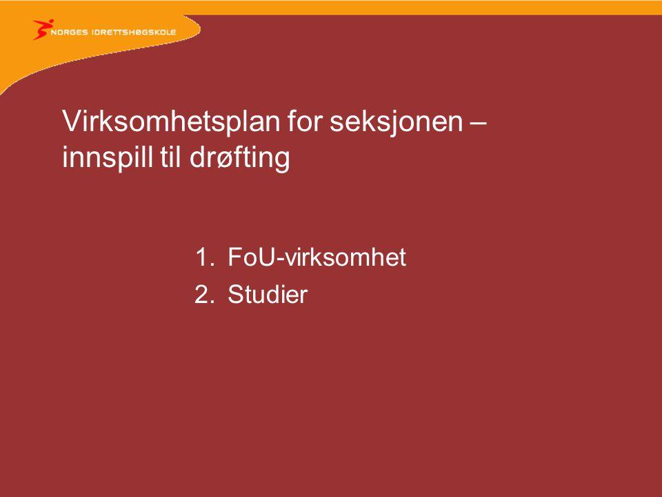 FoU-virksomhet •Definere faglige tyngdepunkter, satsningsområder (avgrensning) •Forskningsproduksjon (mål?) •Faglig produksjon rettet mot praksisfeltet (mål?) •Organisering.