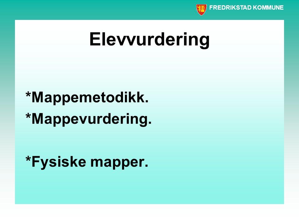 FREDRIKSTAD KOMMUNE Elevvurdering *Mappemetodikk. *Mappevurdering. *Fysiske mapper.