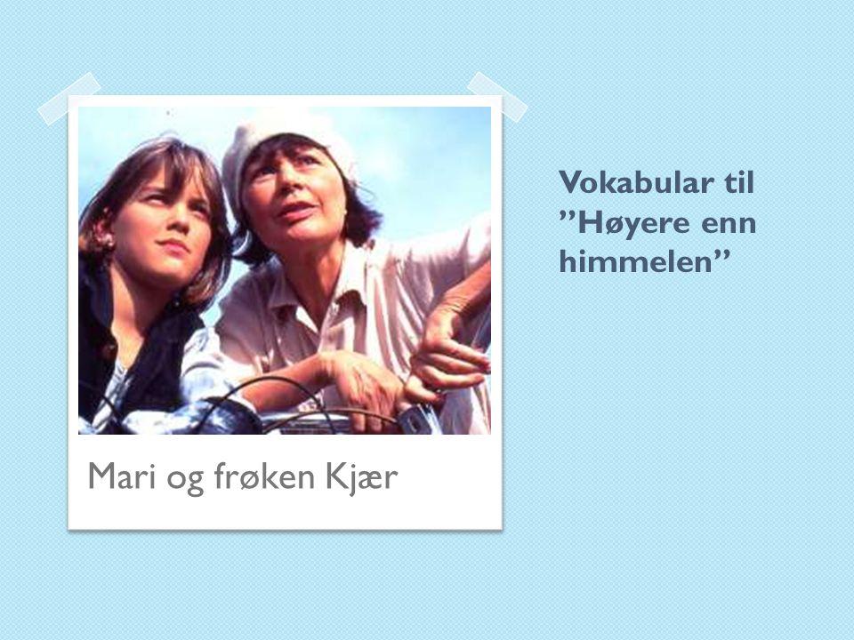 Vokabular til Høyere enn himmelen Mari og frøken Kjær