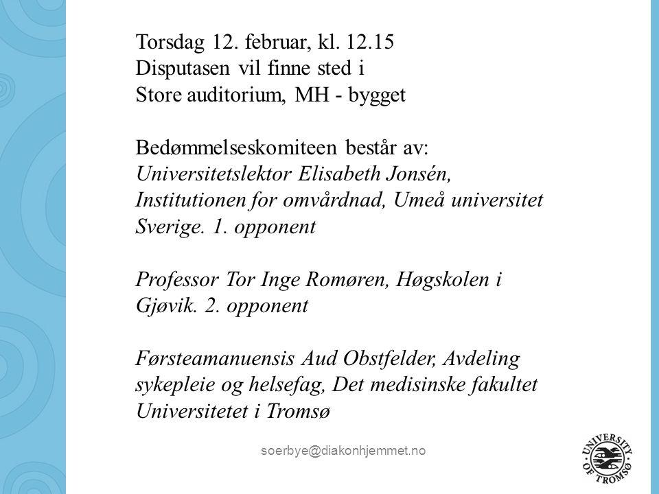 soerbye@diakonhjemmet.no Torsdag 12. februar, kl. 12.15 Disputasen vil finne sted i Store auditorium, MH - bygget Bedømmelseskomiteen består av: Unive