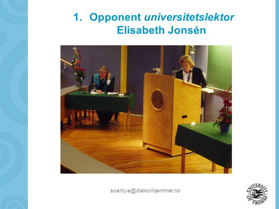 soerbye@diakonhjemmet.no 1.Opponent universitetslektor Elisabeth Jonsén