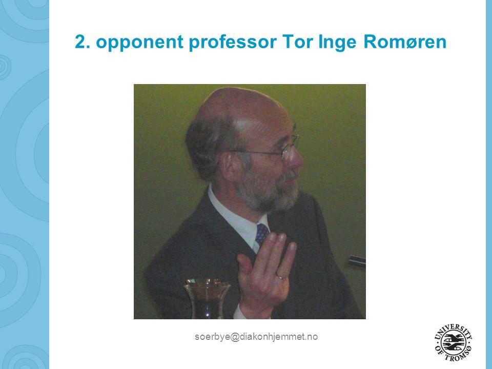 soerbye@diakonhjemmet.no 2. opponent professor Tor Inge Romøren