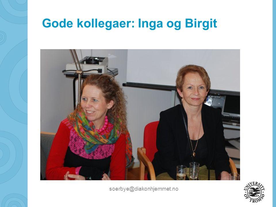 soerbye@diakonhjemmet.no Gode kollegaer: Inga og Birgit