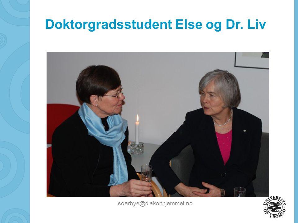 soerbye@diakonhjemmet.no Doktorgradsstudent Else og Dr. Liv