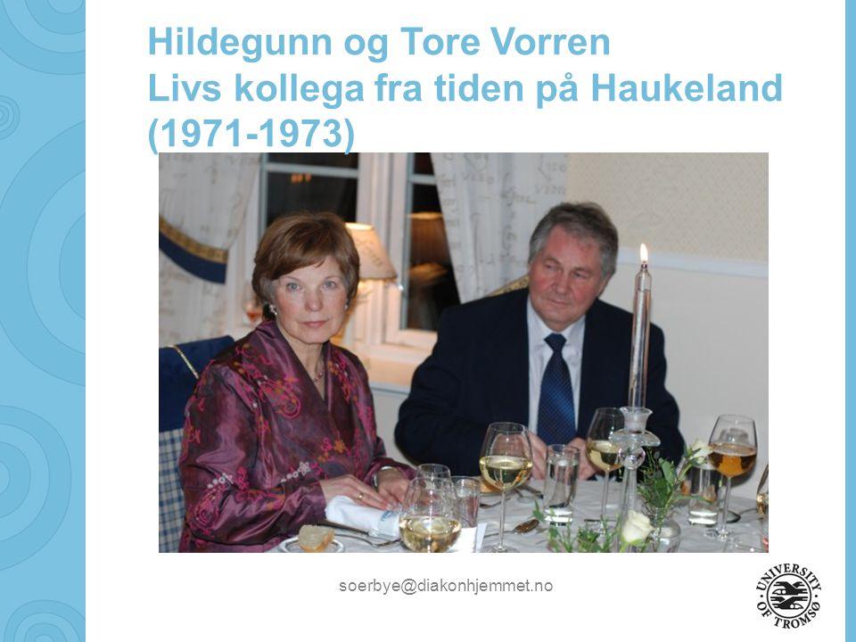 soerbye@diakonhjemmet.no Hildegunn og Tore Vorren Livs kollega fra tiden på Haukeland (1971-1973)