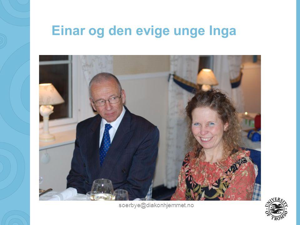 soerbye@diakonhjemmet.no Einar og den evige unge Inga