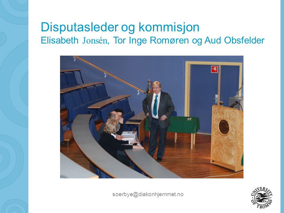 soerbye@diakonhjemmet.no Disputasleder og kommisjon Elisabeth Jonsén, Tor Inge Romøren og Aud Obsfelder
