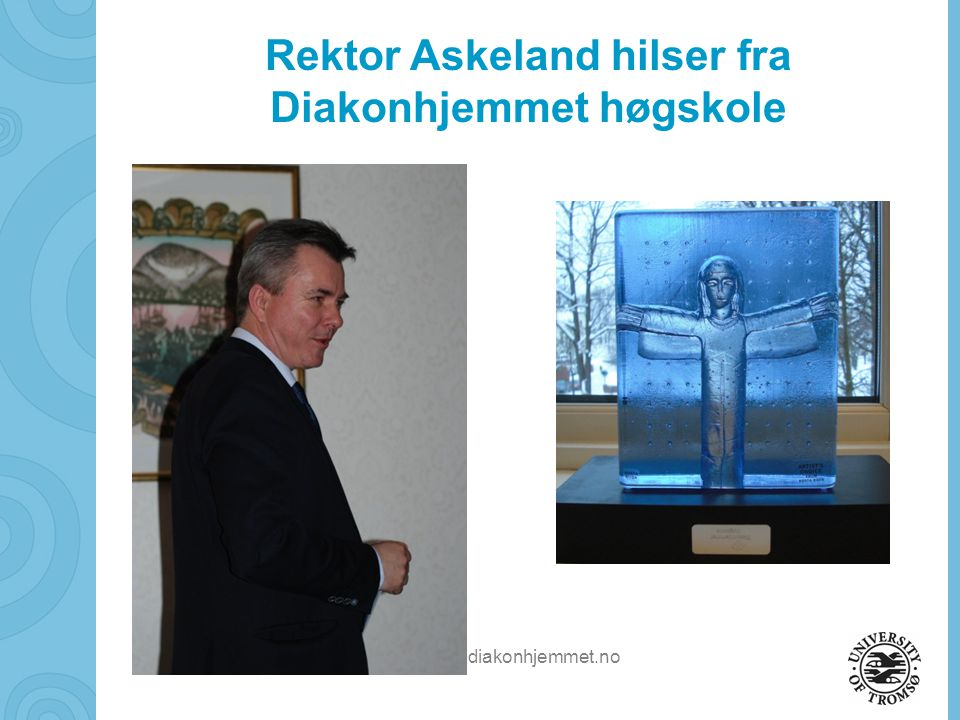 soerbye@diakonhjemmet.no Rektor Askeland hilser fra Diakonhjemmet høgskole