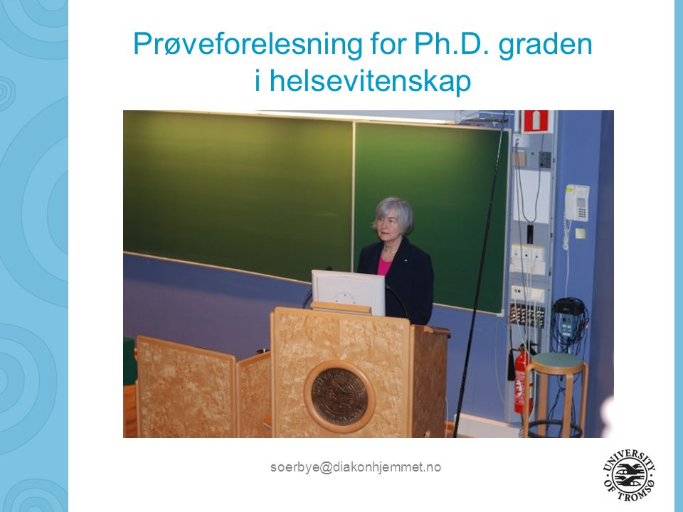 soerbye@diakonhjemmet.no Prøveforelesning for Ph.D. graden i helsevitenskap