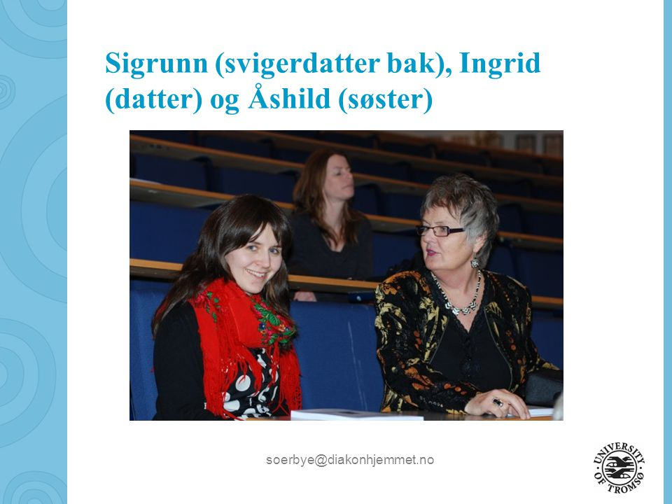 soerbye@diakonhjemmet.no Einar (svoger) og Reidun (søster)
