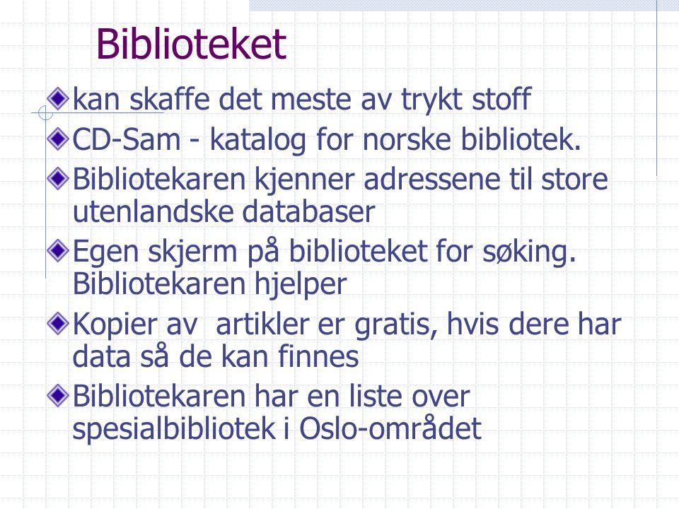 kan skaffe det meste av trykt stoff CD-Sam - katalog for norske bibliotek. Bibliotekaren kjenner adressene til store utenlandske databaser Egen skjerm