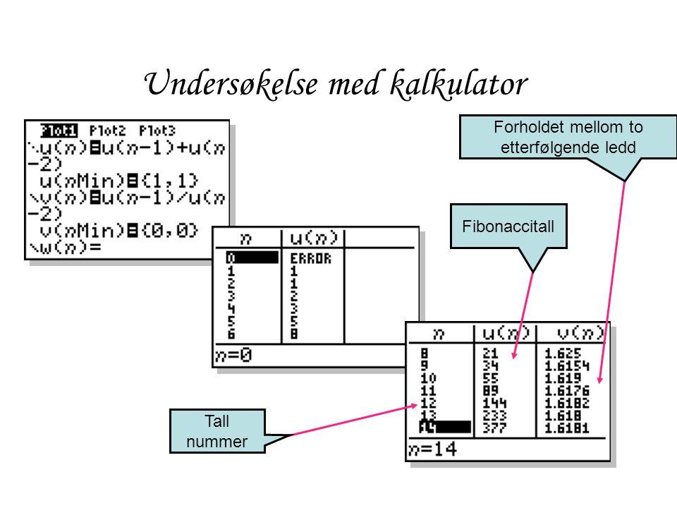 Undersøkelse med kalkulator Tall nummer Forholdet mellom to etterfølgende ledd Fibonaccitall