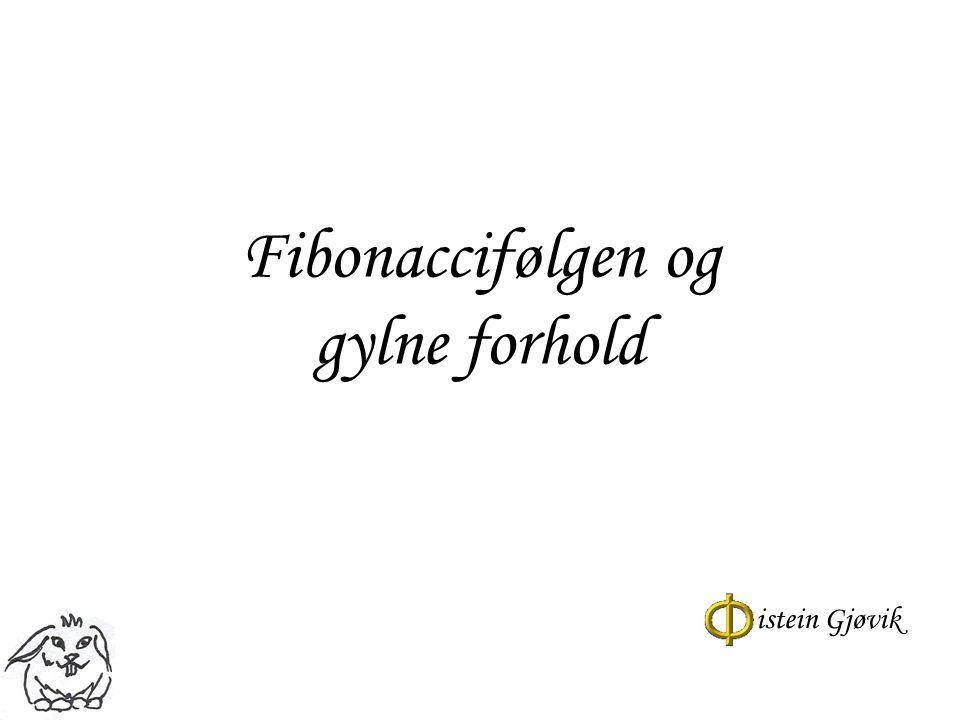 Fibonaccifølgen og gylne forhold istein Gjøvik